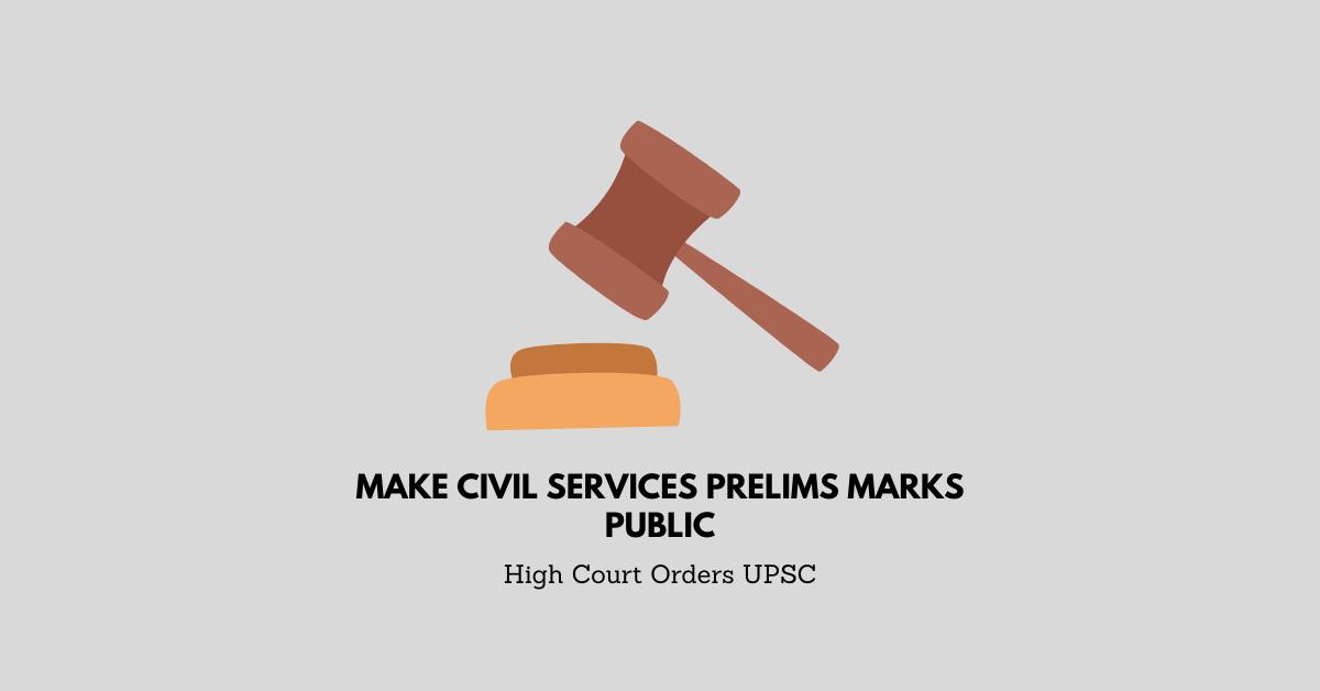 Make Civil Services Prelims Marks Public – High Court Orders UPSC