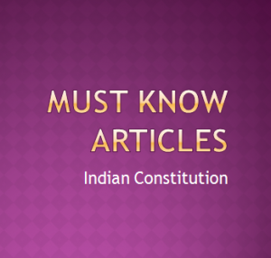 Must Know articles of Indian Constitution