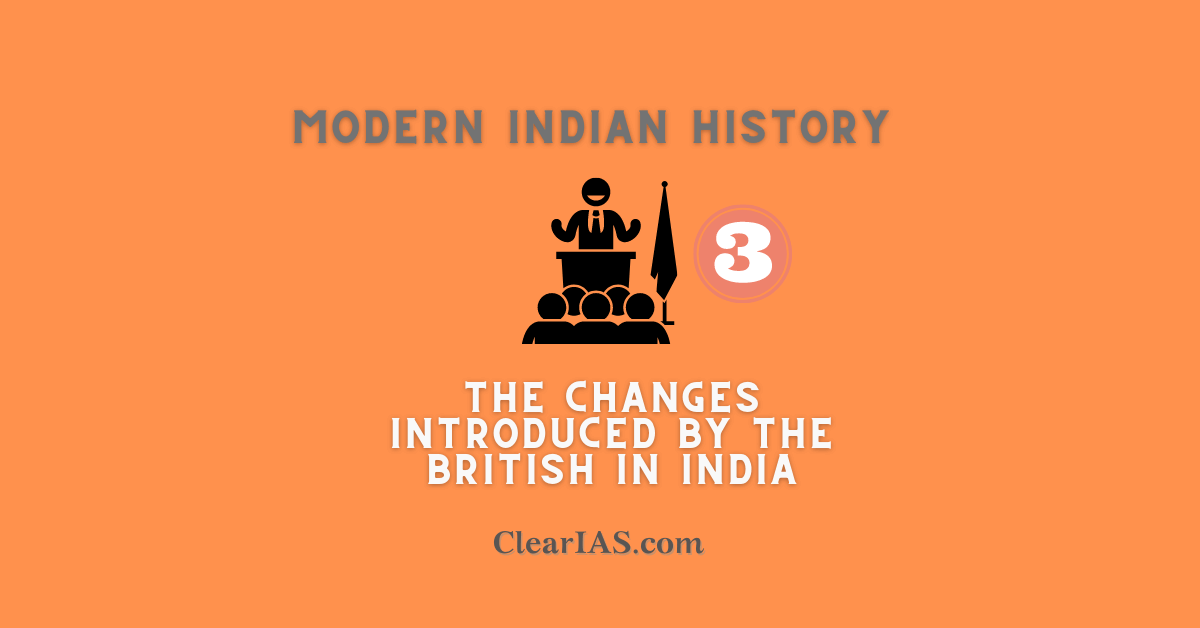 The Changes introduced by the British in India - Modern India