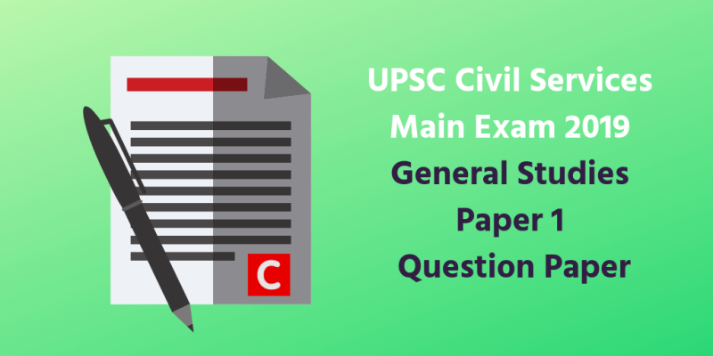 General Studies Paper 1 (GS1) Question Paper - UPSC Mains 2019