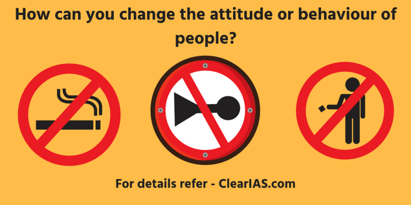 How can you change the attitude or behaviour of people?
